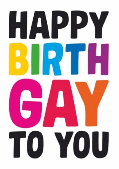 Dean Morris Happy Birthgay To You Birthday Card