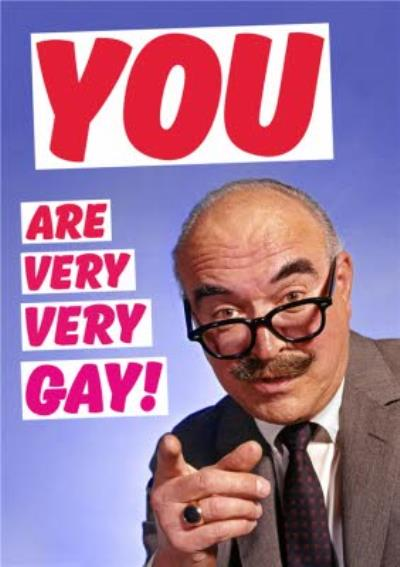 You Are Very Very Gay Card