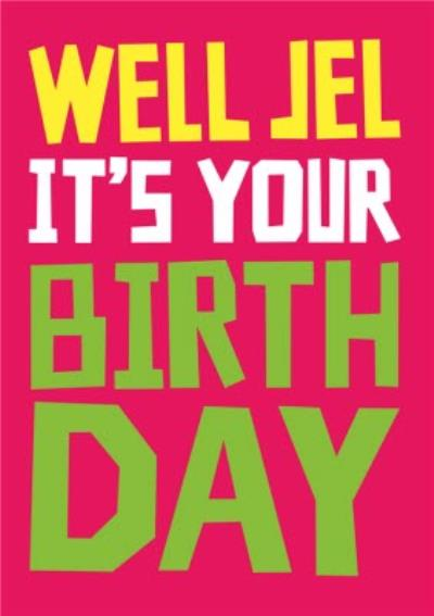 Typographic Funny Well Jel Its Your Birthday Card