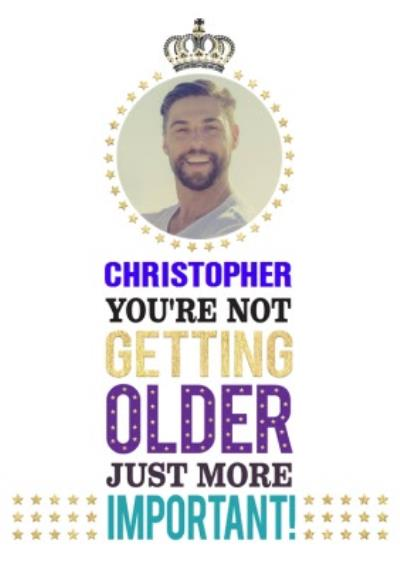 You're Not Getting Older Just More Important Photo Birthday Card