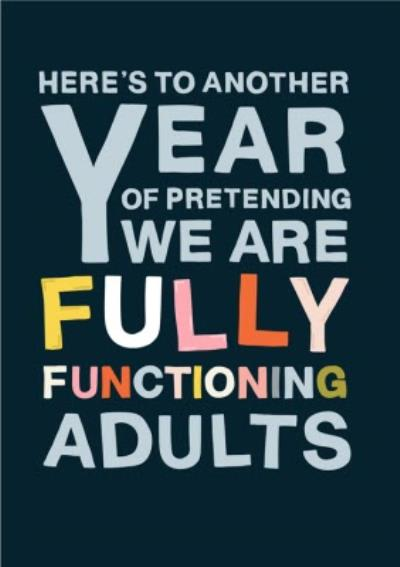 Here's To Another Year Of Pretending We Are Fully Functioning Adults Anniversary Card
