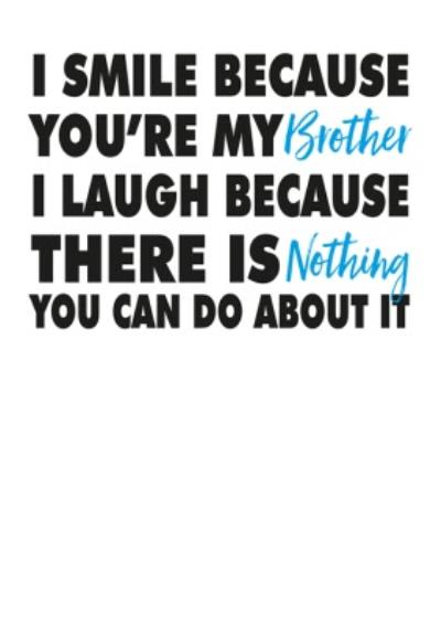 Modern Funny Cheeky Smile Laugh Because You're My Brother Birthday Card