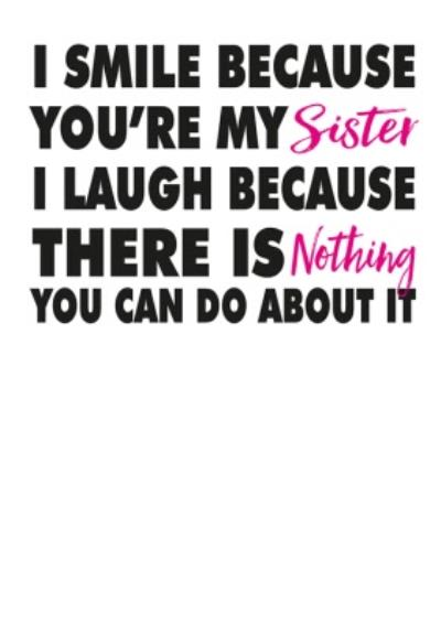 Modern Funny Cheeky Smile Laugh Because You're My Sister Birthday Card