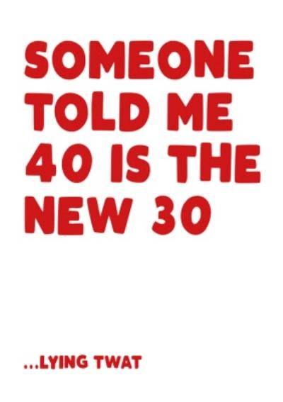 Someone told me 40 is the new 30 Happy Birthday Card