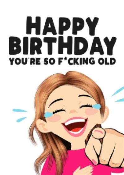 You Are So Fucking Old Card