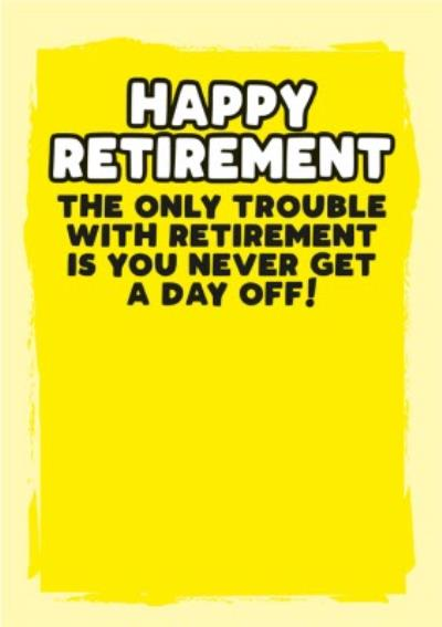 You Never Get A Day Off Retirement Card
