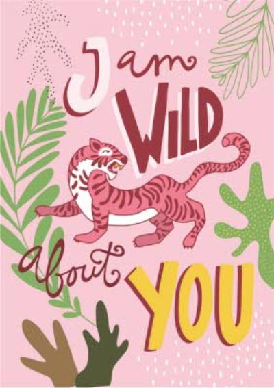 I Am Wild About You Card