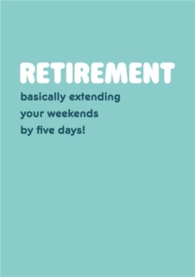Retirement Extending Weekends Card