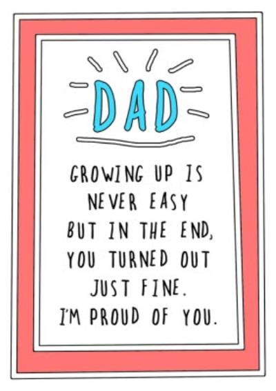 Funny Cheeky Dad Growing Up Is Never Easy But You Turned Out Fine Proud Of You Card