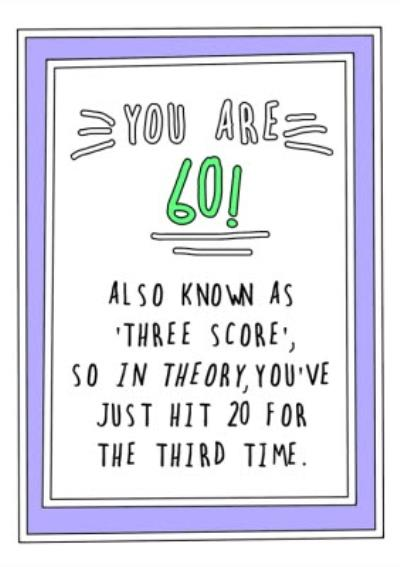 Funny Cheeky You are 60 Also Known As Three Score So In Theory Youre 20 For A Third Time Birthday Ca