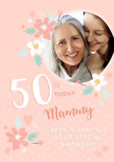 Floral Design Happy 50th Birthday Mammy Photo Upload Card