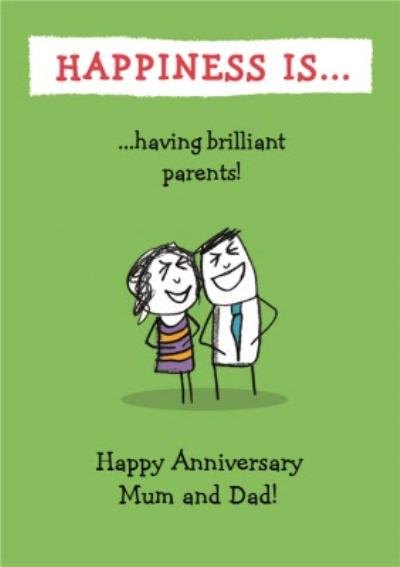 Happiness Is Having Brilliant Parents Happy Anniversary Mum And Dad Card