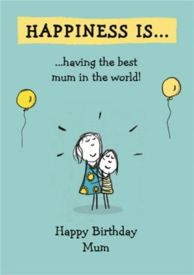 Happiness Is Having The Best Mum Personalised Happy Birthday Card