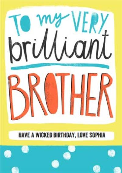 To my very brilliant brother - Birthday Card