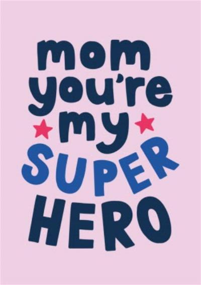 Mum You Are My Super Hero Graphic Bright Typographic Mother's Day Card