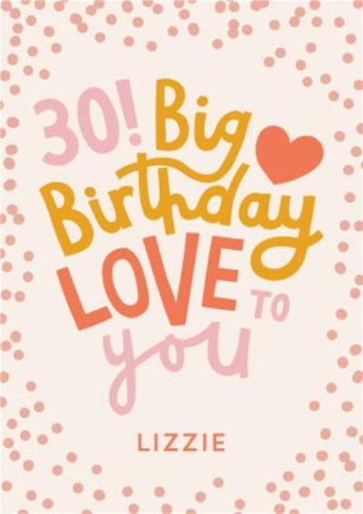 Typographic 30 Big Birthday Love To You Card