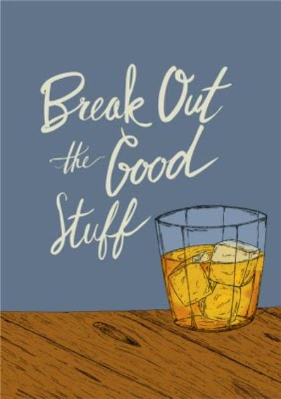 Break Out The Good Stuff Drinking Birthday Card