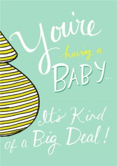 You Are Having A Baby Its Kind Of A Big DealTypographic Card