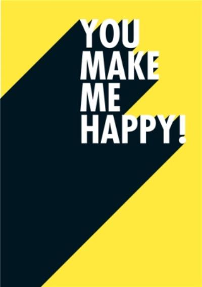 You Make Me Happy Funny Typographic Card