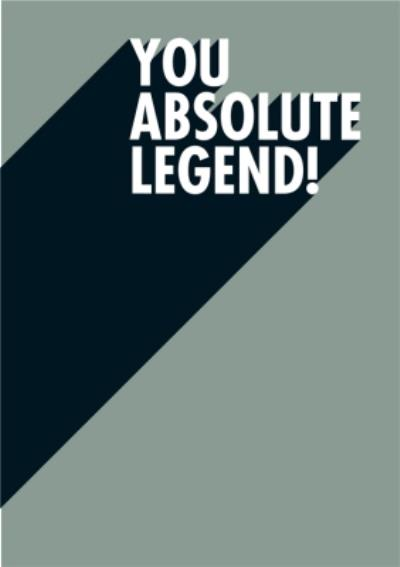 You Absolute Legend Funny Typographic Card
