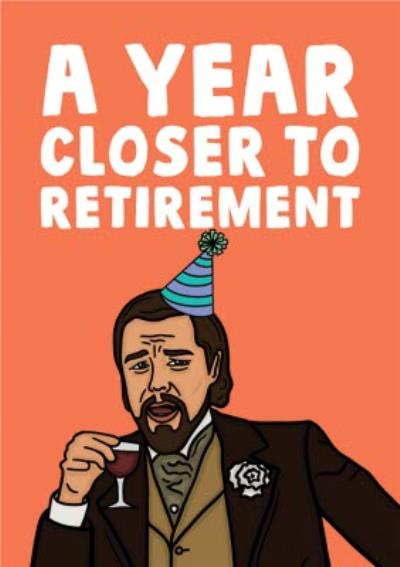 Funny Meme A Year Closer To Retirement Birthday Card