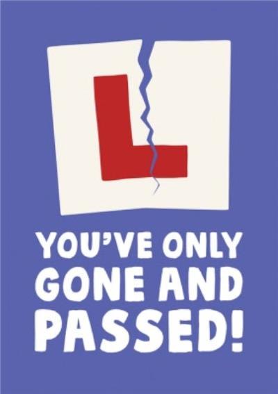 Funny Youve Only Gone And Passed Card