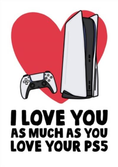 Funny I Love You As Much As You Love Your Gaming Console Valentine's Day Card