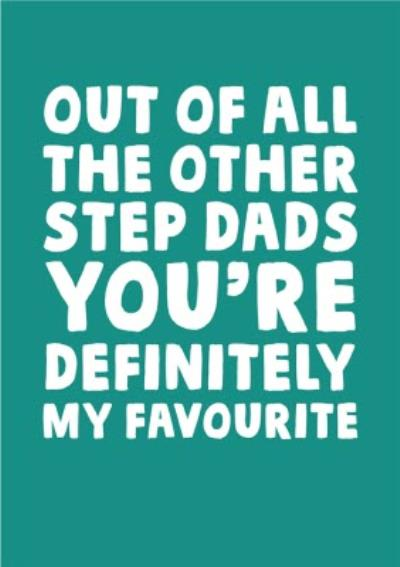 Funny Typographic Out Of All The Other Step Dads Youre My Favourite Fathers Day Card