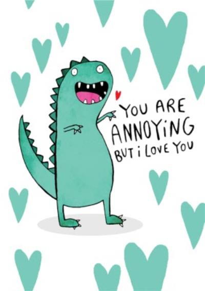 You Are Annoying But I Love You Dinosaur Funny Valentine's Card