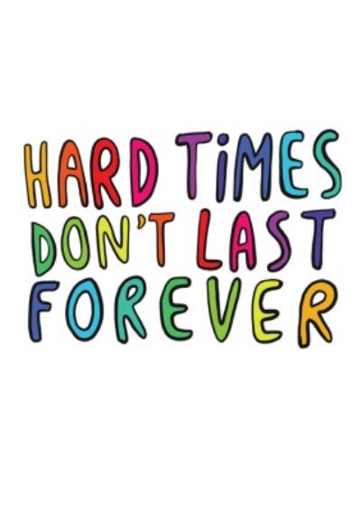 Hard Times Don't Last Forever Thinking Of You Card