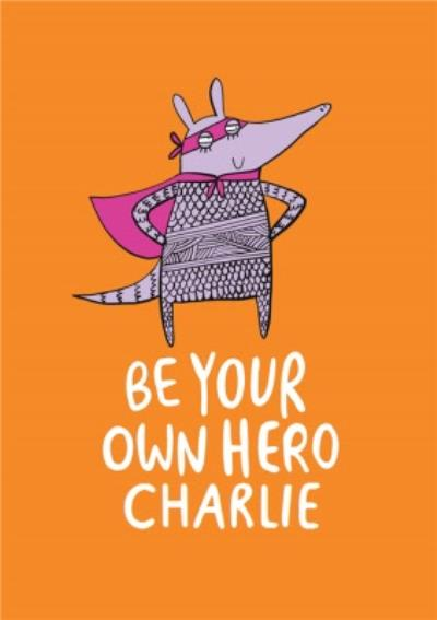 Be Your Own Hero Cute Armadillo Card