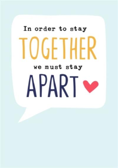 In Order To Stay Together We Must Stay Apart Thinking Of You Card