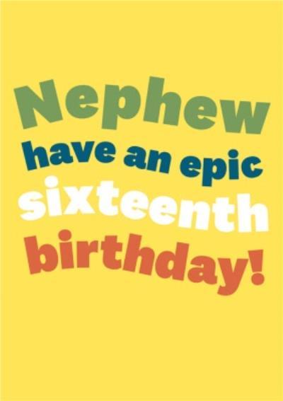Typographic Nephew Have An Epic Sixteeth Birthday Card