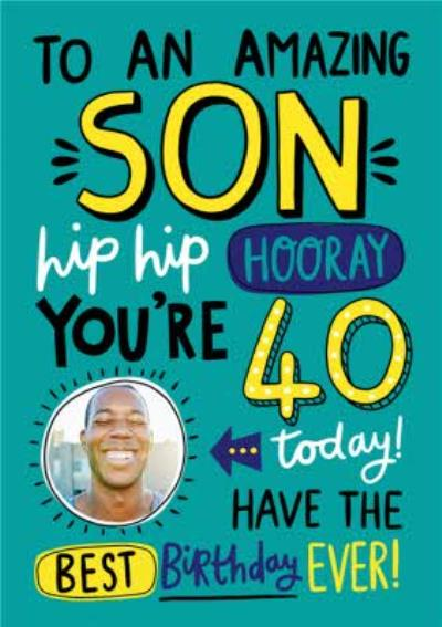 To An Amazing Son Hip Hip Hooray 40 Today Photo Upload Birthday Card