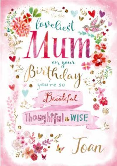 Birthday Card - Mum - Loveliest Mum - Beautiful - Thoughtful - Wise - Floral