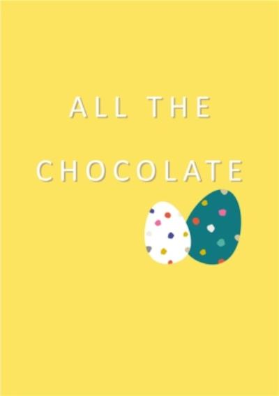 All The Chocolate Cute Easter Card