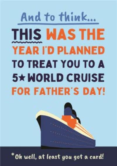 And To Think This Was The Year Id Planned To Treat You To A World Cruise Card