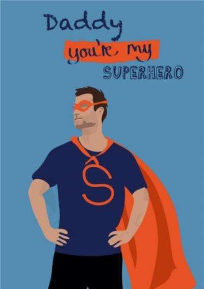Illustrated Daddy You Are My Super Hero Card