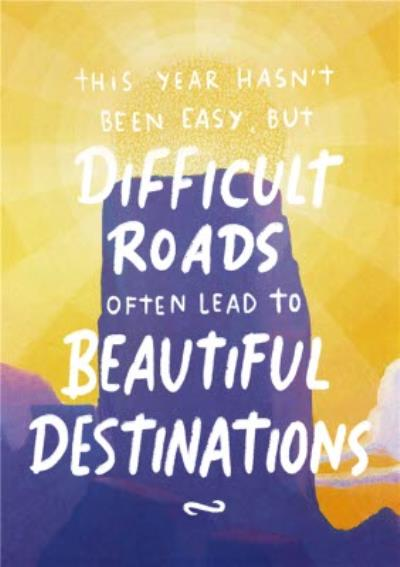 Difficult Roads Often Lead to Beautiful Destinations Thinking of You Card