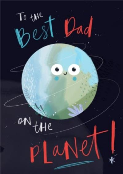To The Best Dad On The Planet Birthday Card