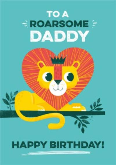 Cute Lion To A Roarsome Daddy Birthday Card