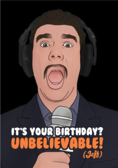 It's Your Birthday Unbelievable Jeff Funny Spoof Card