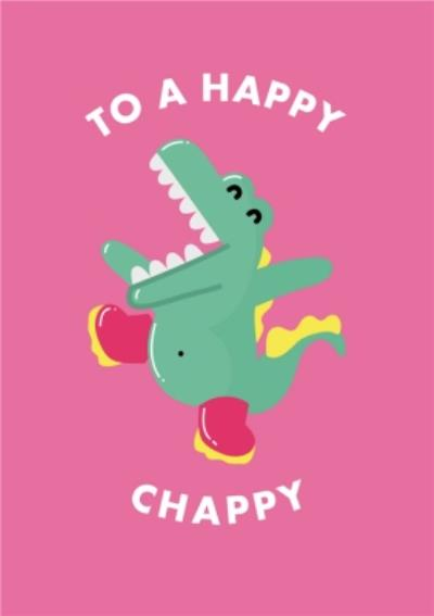 To A Happy Chappy Dino Card