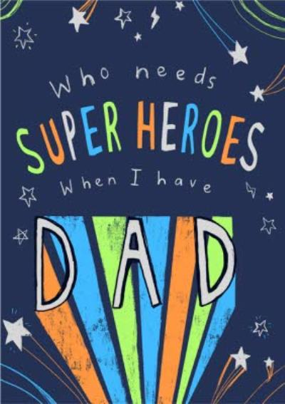 Who Needs A Superhero Illustrated Father's Day Card For Dad