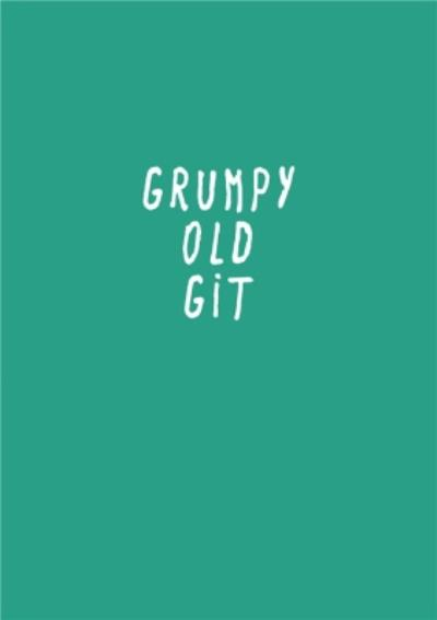 Funny Typographical Grumpy Old Git Card