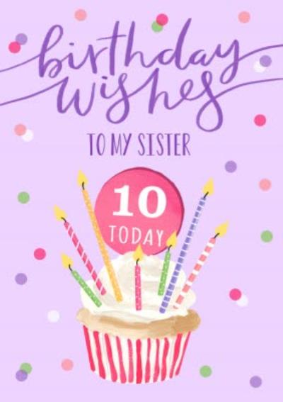 Okey Dokey Illustrated Cupcake Sister 10 Today Birthday Card