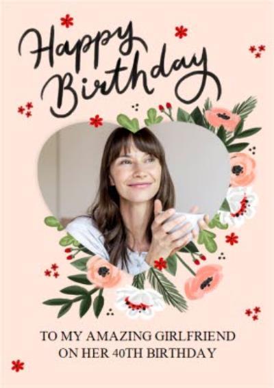 Okey Dokey Floral Happy 40th Birthday Girlfriend Heart Shaped Photo Upload Frame Card