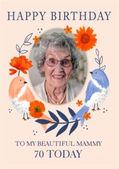 Okey Dokey Illustrated Birds Floral Frame Mammy 70 Today Photo Upload Birthday Card
