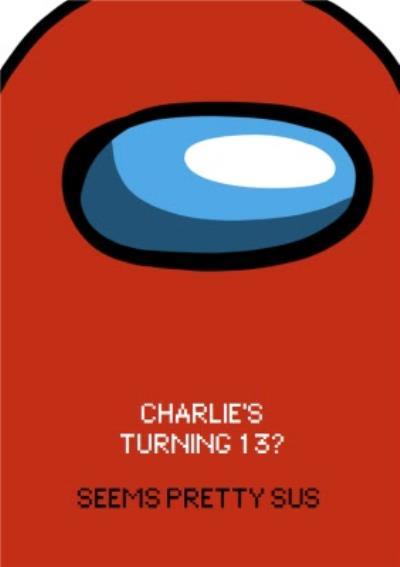 Charlie Is Turning 13 Seems Pretty Sus Digital Birthday Card