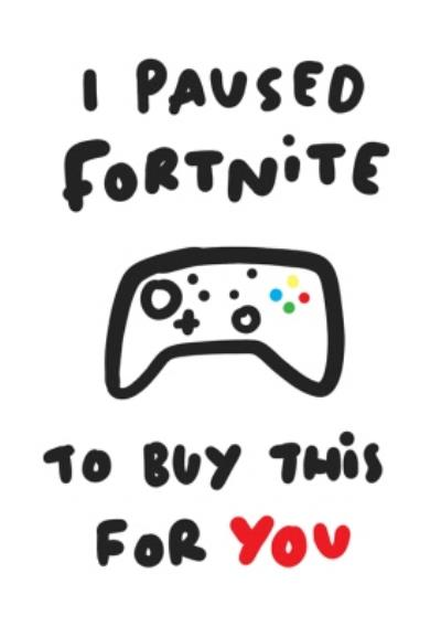 Gaming I Paused My Game To Buy This Card For You Birthday Card